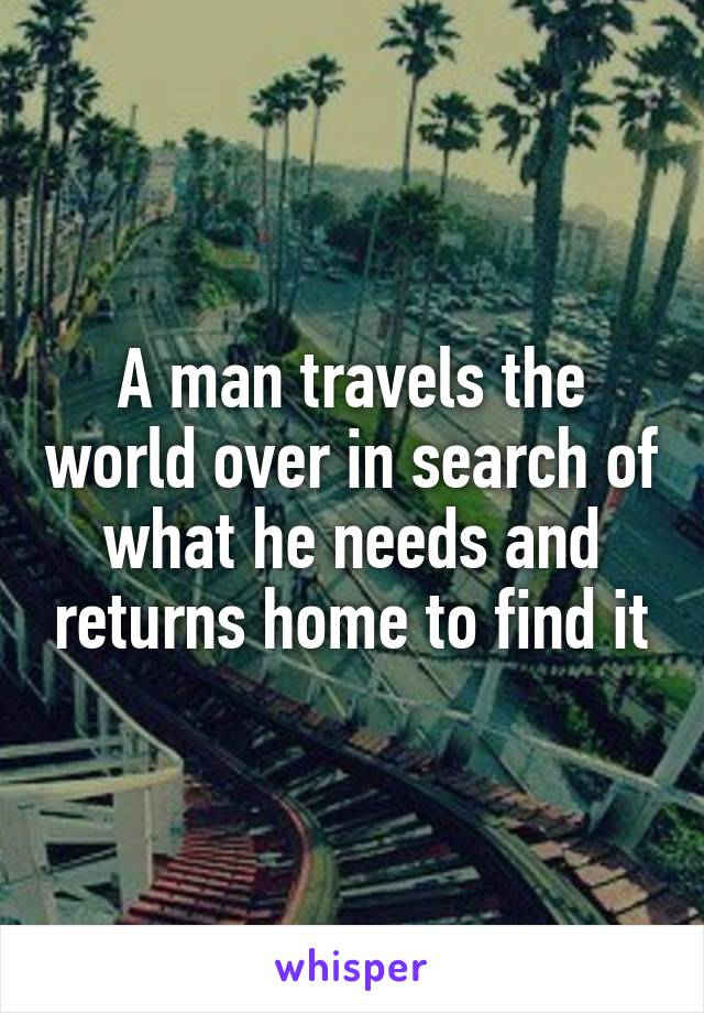 a man travels the world in search of what he needs