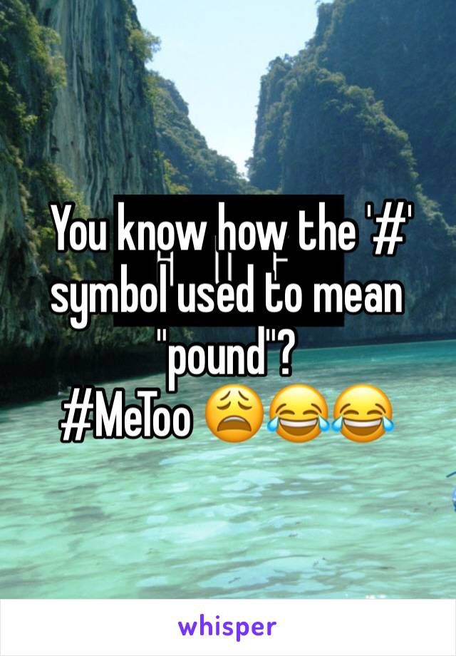 """You know how the '#' symbol used to mean """"pound""""?  #MeToo 😩😂😂"""