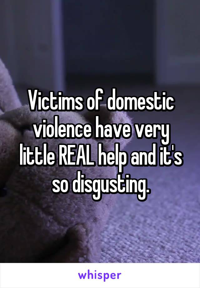 Victims of domestic violence have very little REAL help and it's so disgusting.