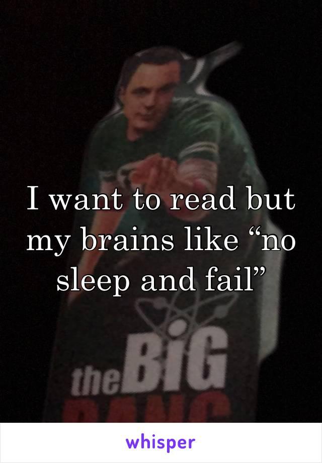 "I want to read but my brains like ""no sleep and fail"""