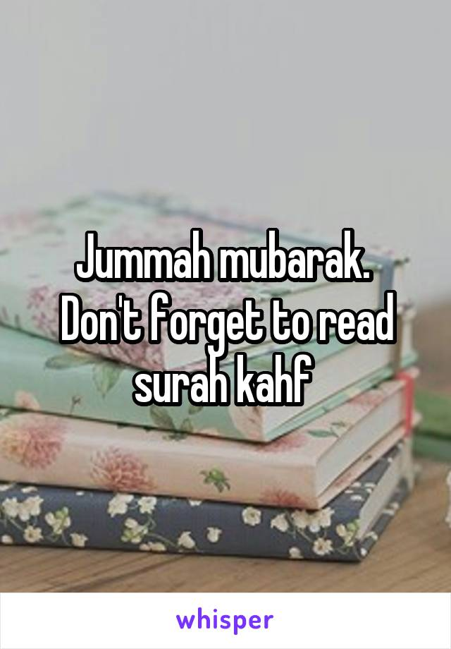 Jummah mubarak.  Don't forget to read surah kahf