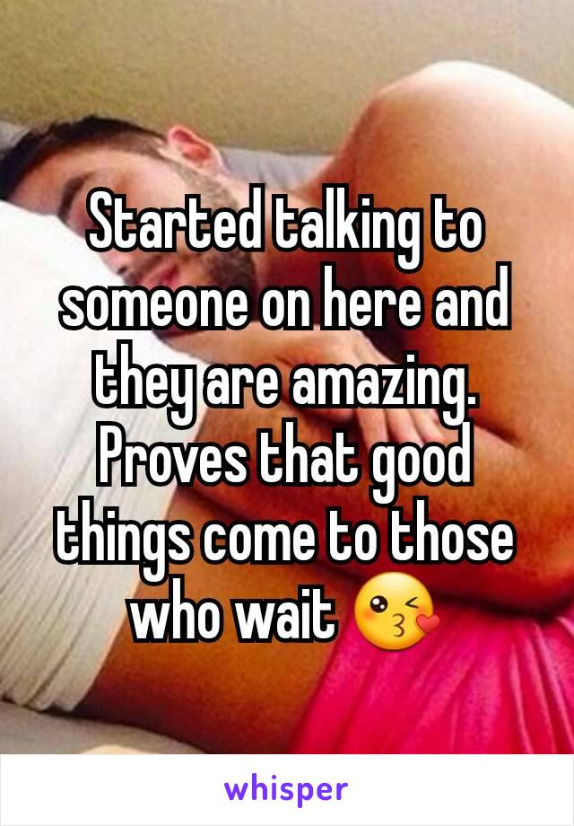 Started talking to someone on here and they are amazing. Proves that good things come to those who wait 😘