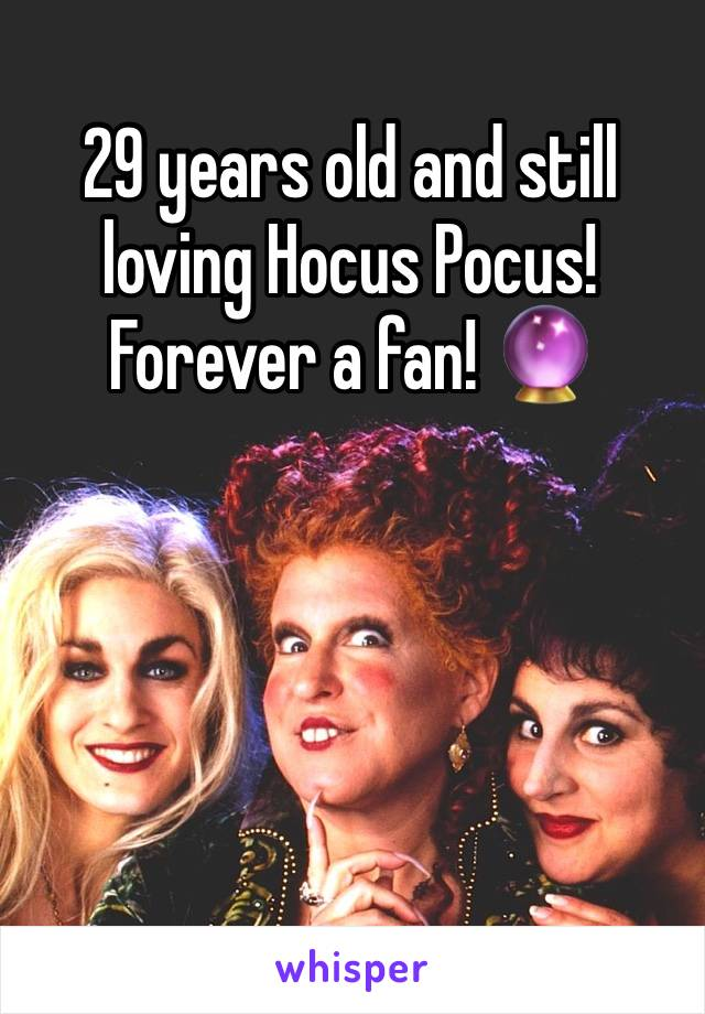 29 years old and still loving Hocus Pocus! Forever a fan! 🔮