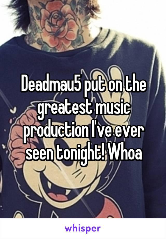 Deadmau5 put on the greatest music production I've ever seen tonight! Whoa