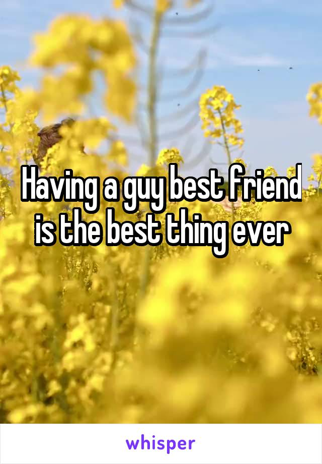 Having a guy best friend is the best thing ever