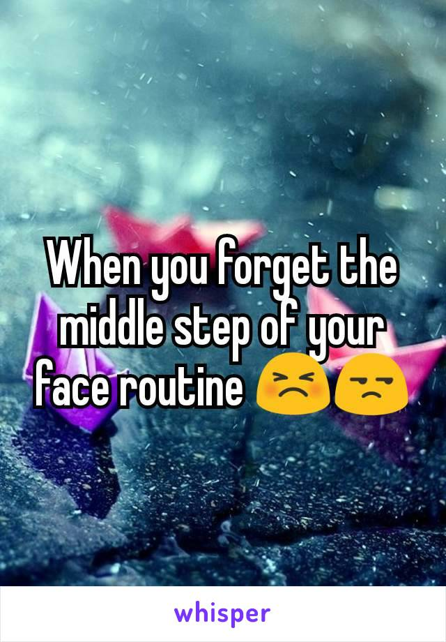When you forget the middle step of your face routine 😣😒