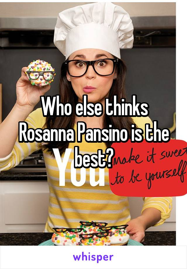 Who else thinks Rosanna Pansino is the best?