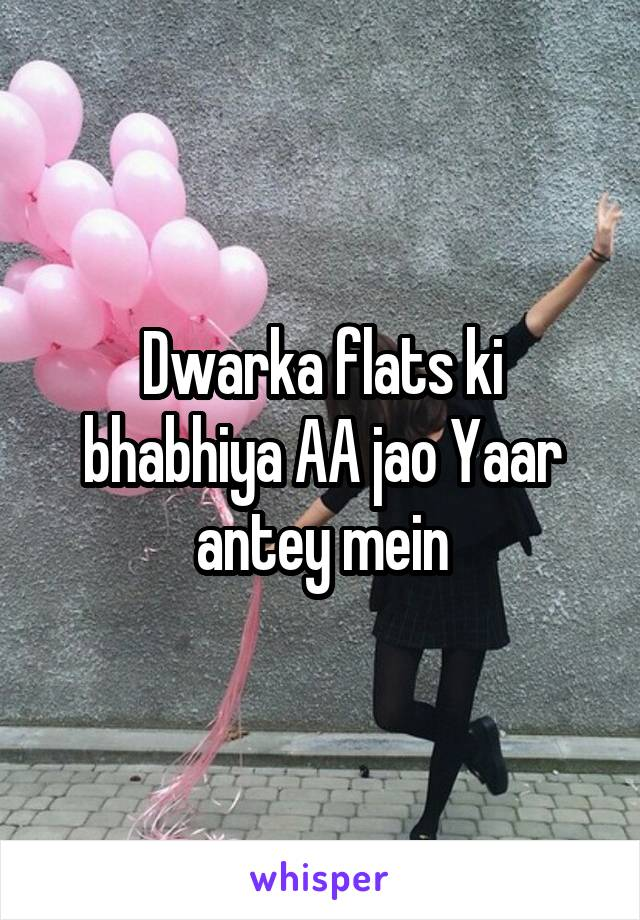 Dwarka flats ki bhabhiya AA jao Yaar antey mein