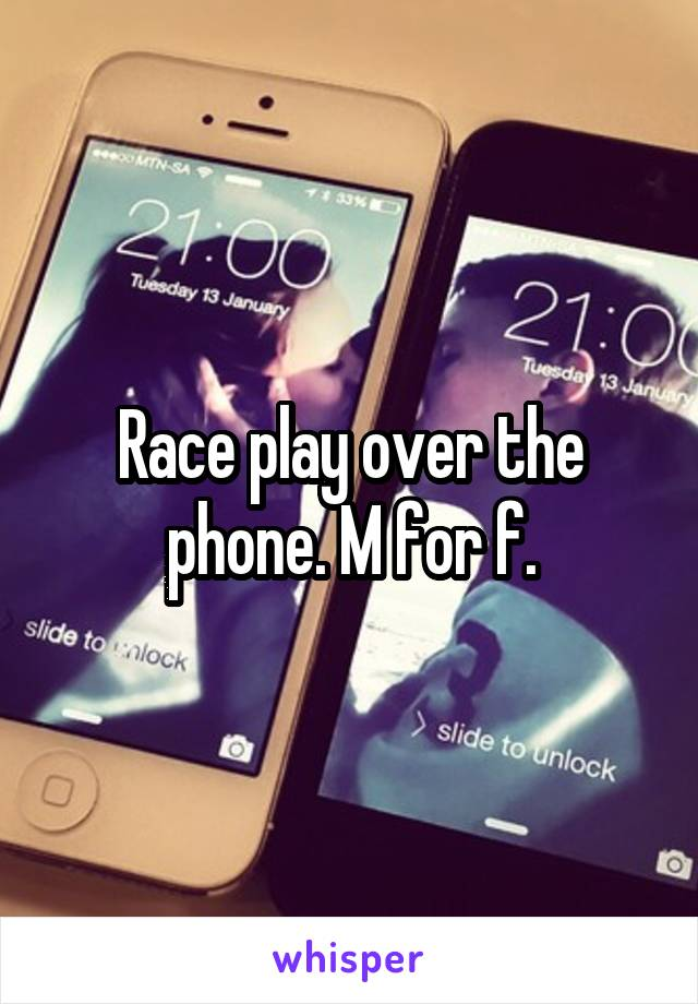 Race play over the phone. M for f.