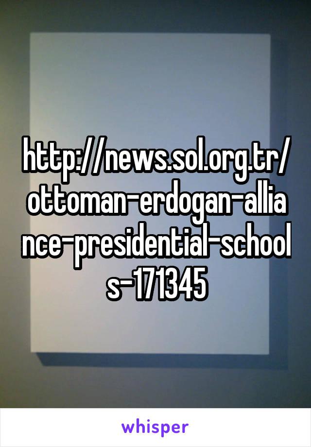 http://news.sol.org.tr/ottoman-erdogan-alliance-presidential-schools-171345