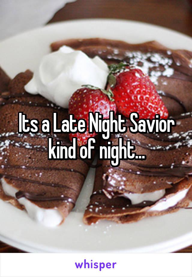 Its a Late Night Savior kind of night...