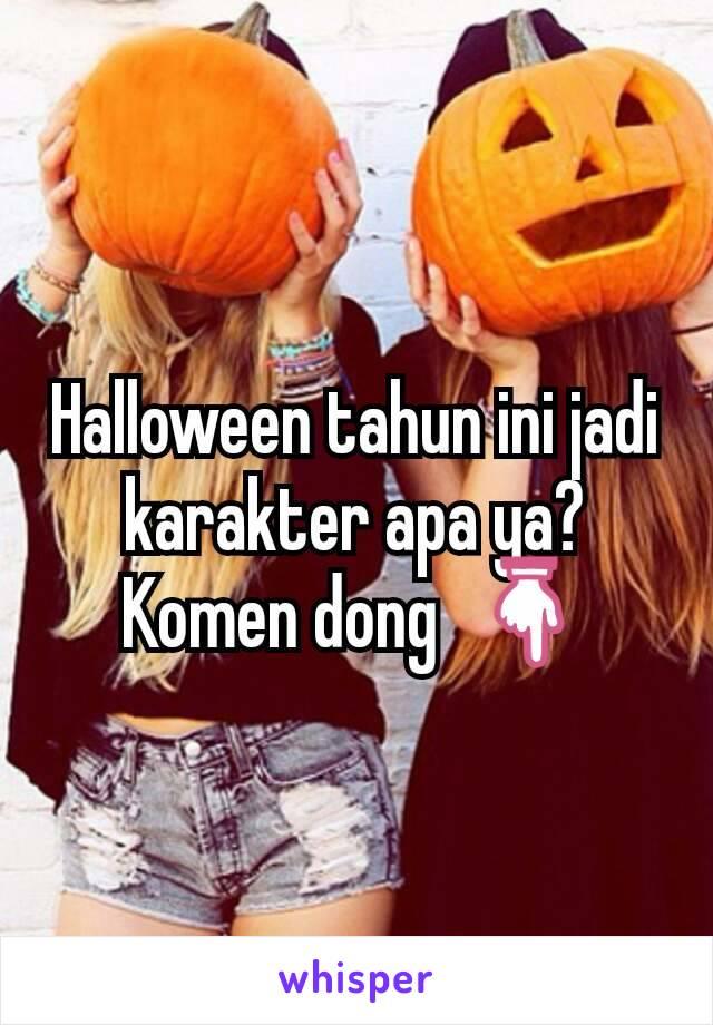 Halloween tahun ini jadi karakter apa ya? Komen dong  👇