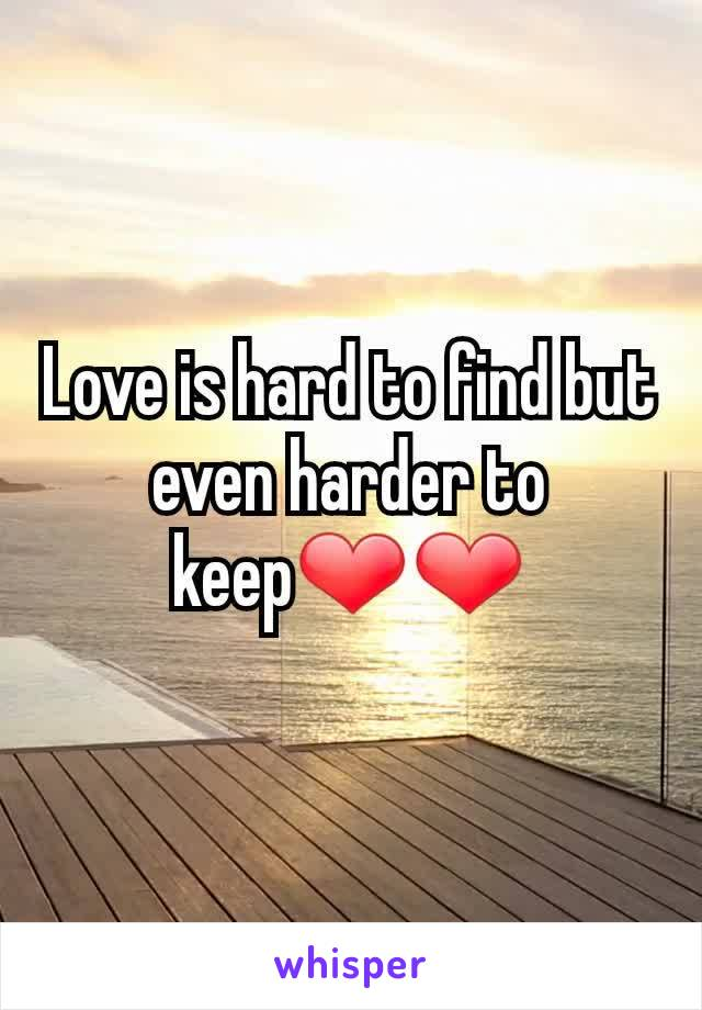 Love is hard to find but even harder to keep❤❤