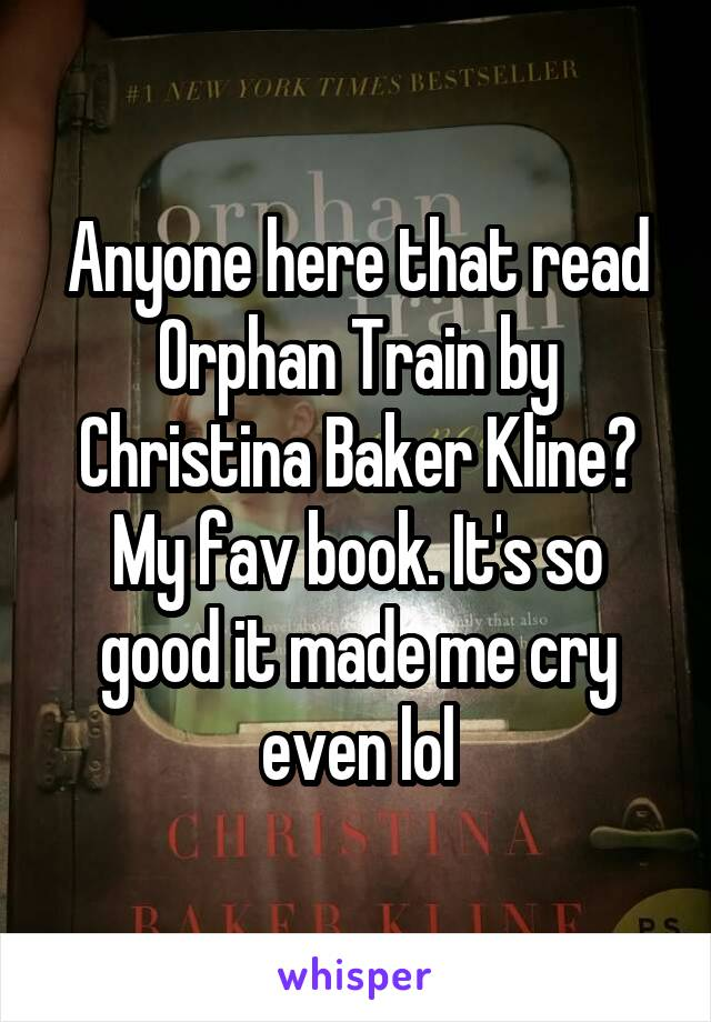 Anyone here that read Orphan Train by Christina Baker Kline? My fav book. It's so good it made me cry even lol
