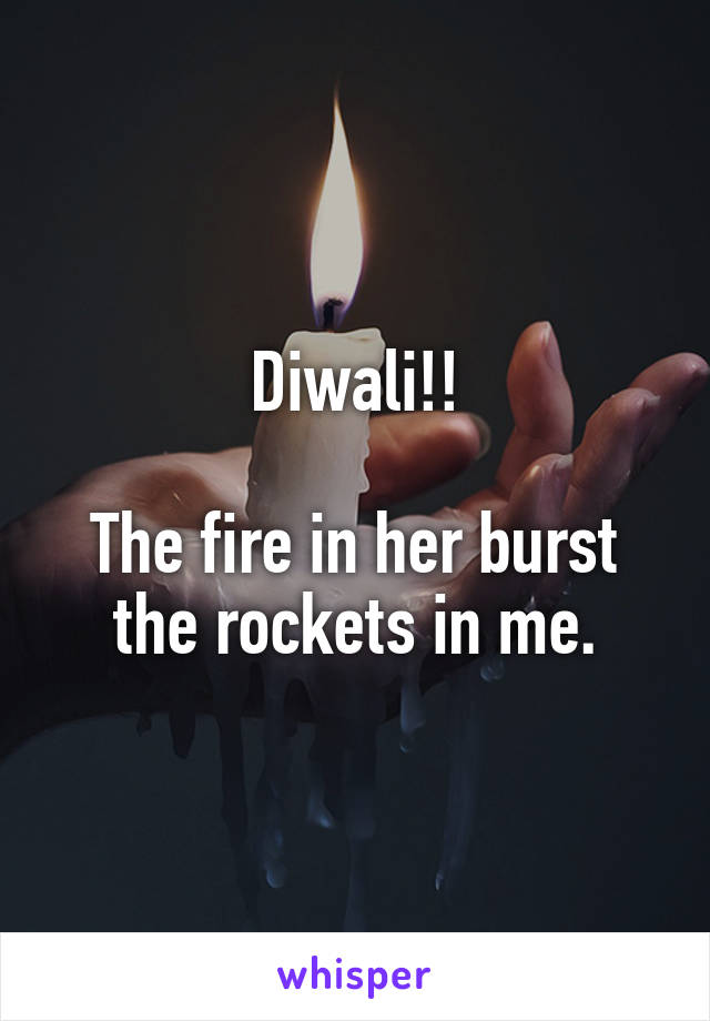 Diwali!!  The fire in her burst the rockets in me.