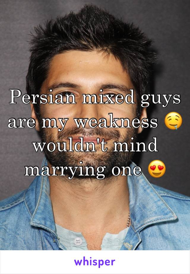 Persian mixed guys are my weakness 🤤 wouldn't mind marrying one 😍