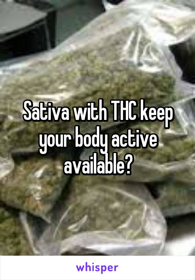 Sativa with THC keep your body active available?