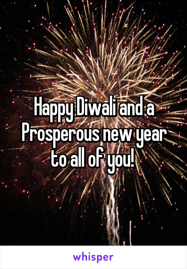 Happy Diwali and a Prosperous new year to all of you!