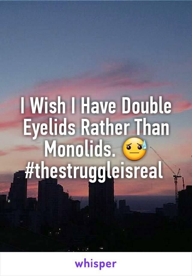 I Wish I Have Double Eyelids Rather Than Monolids. 😓 #thestruggleisreal