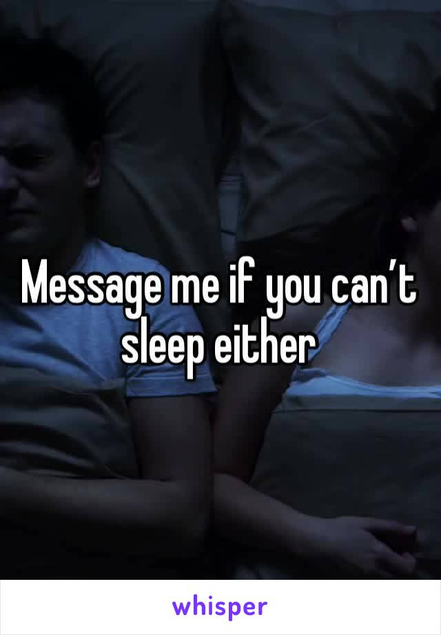 Message me if you can't sleep either