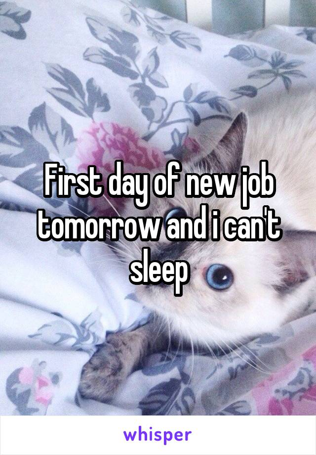 First day of new job tomorrow and i can't sleep
