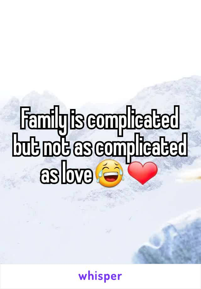 Family is complicated but not as complicated as love😂❤