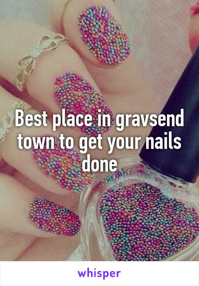 Best place in gravsend town to get your nails done