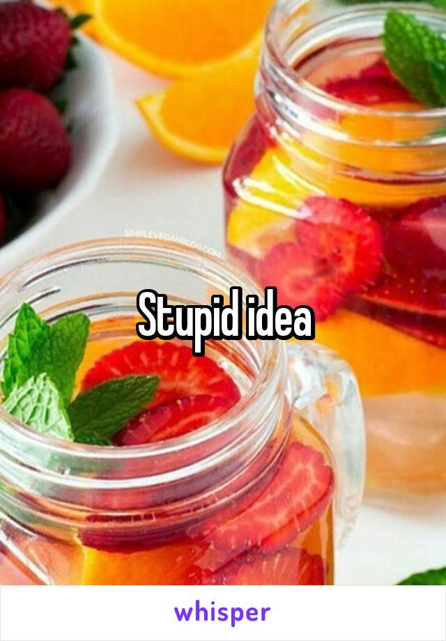 Stupid idea