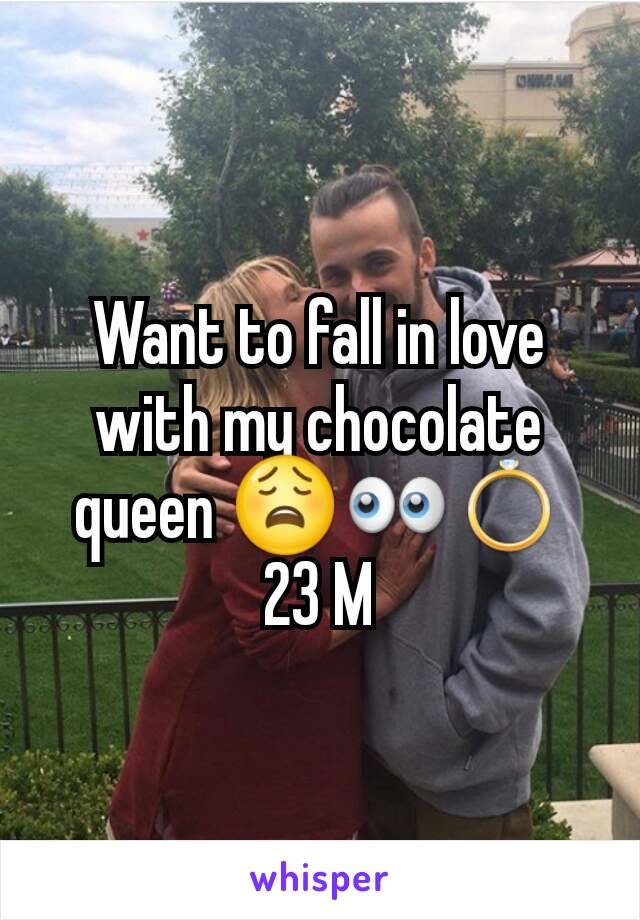 Want to fall in love with my chocolate queen 😩👀💍 23 M