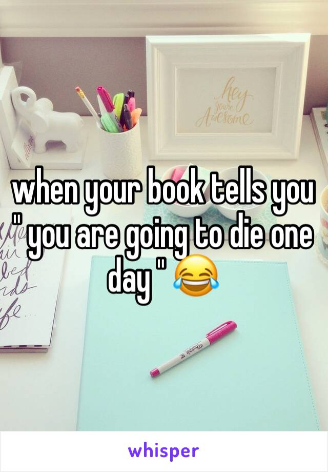 """when your book tells you """" you are going to die one day """" 😂"""