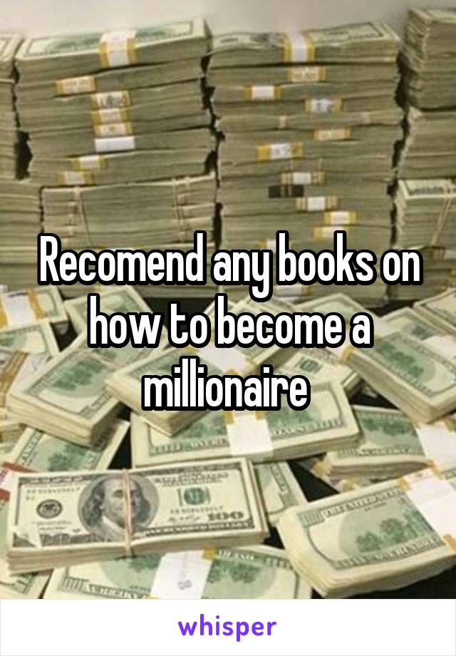 Recomend any books on how to become a millionaire