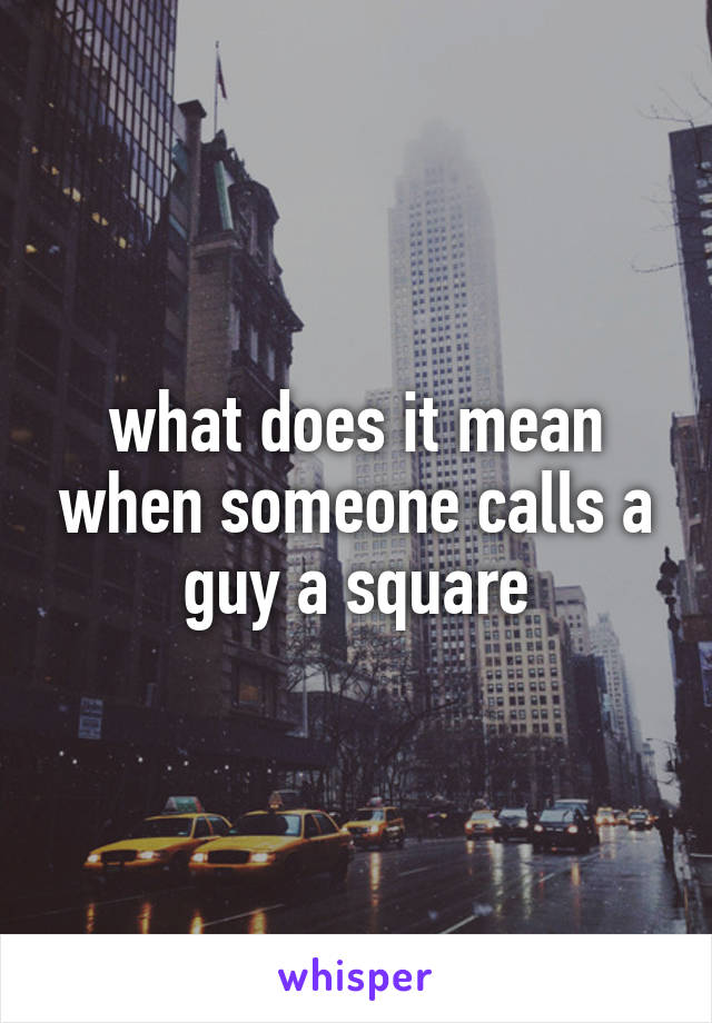what does it mean when someone calls a guy a square