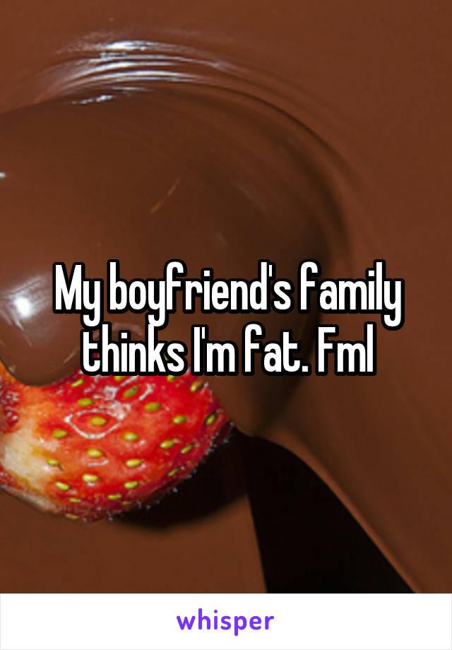 My boyfriend's family thinks I'm fat. Fml