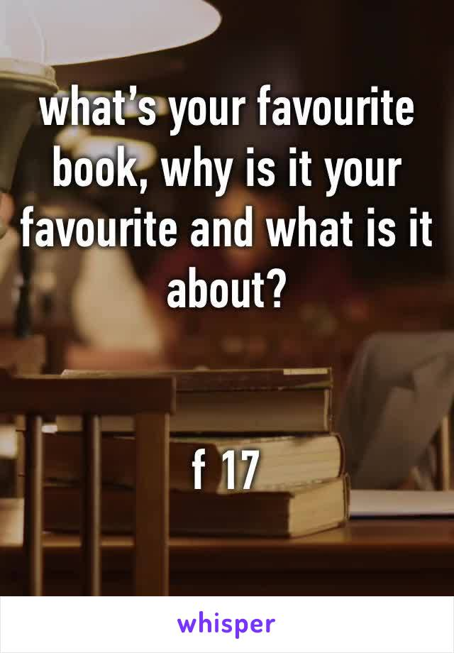 what's your favourite book, why is it your favourite and what is it about?   f 17