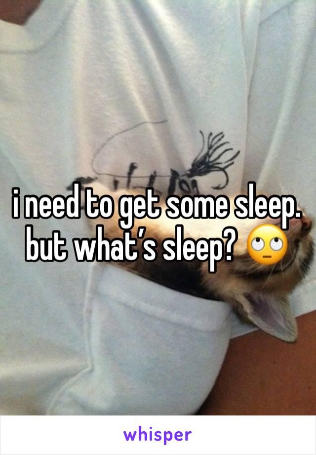 i need to get some sleep. but what's sleep? 🙄
