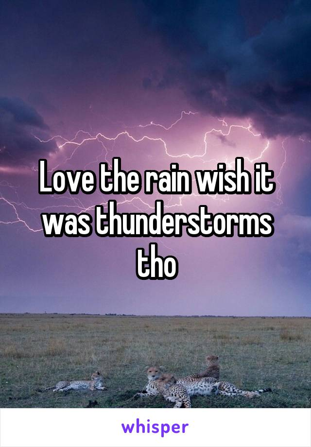 Love the rain wish it was thunderstorms tho
