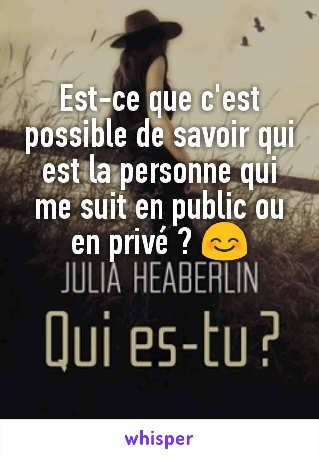 Est-ce que c'est possible de savoir qui est la personne qui me suit en public ou en privé ? 😊