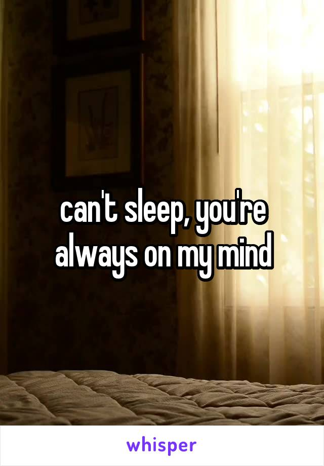 can't sleep, you're always on my mind