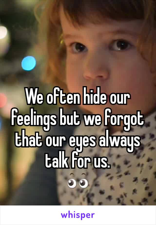 We often hide our feelings but we forgot that our eyes always talk for us. 👀