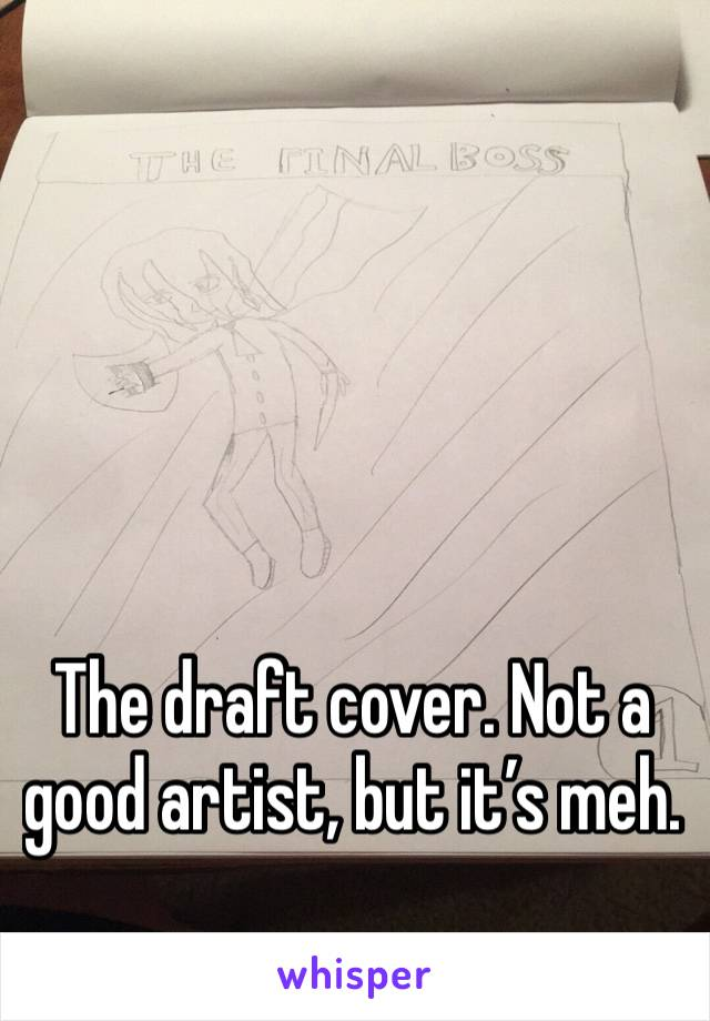 The draft cover. Not a good artist, but it's meh.