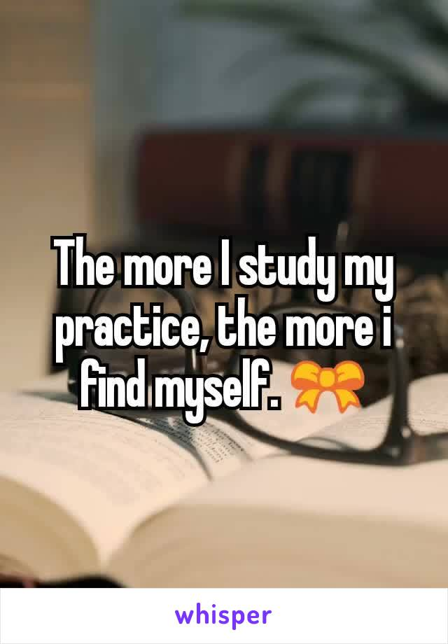 The more I study my practice, the more i find myself. 🎀