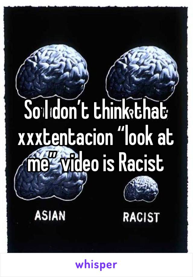 """So I don't think that xxxtentacion """"look at me"""" video is Racist"""