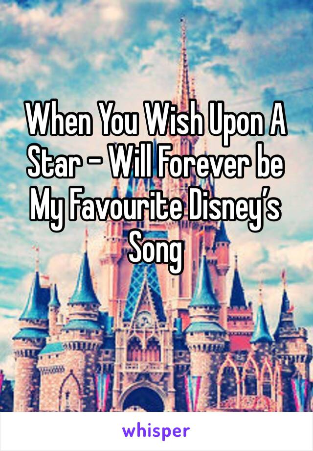 When You Wish Upon A Star - Will Forever be My Favourite Disney's Song