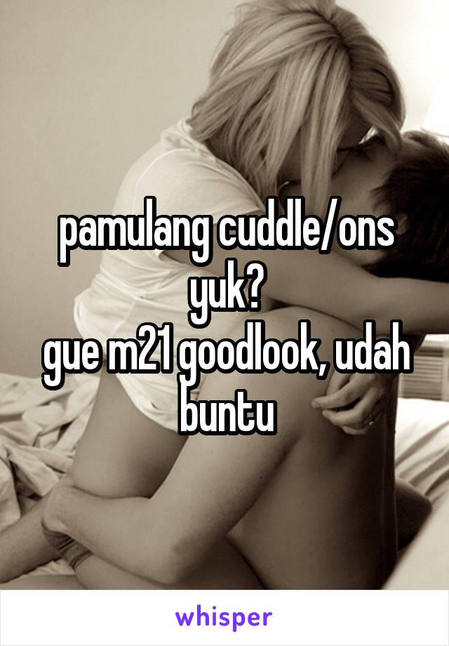 pamulang cuddle/ons yuk? gue m21 goodlook, udah buntu