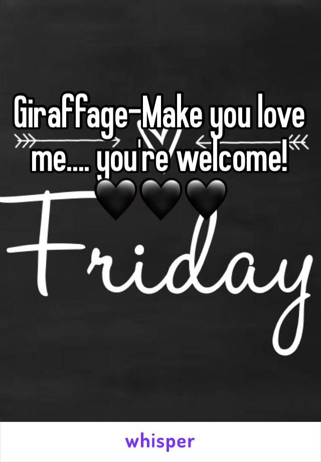 Giraffage-Make you love me.... you're welcome! 🖤🖤🖤