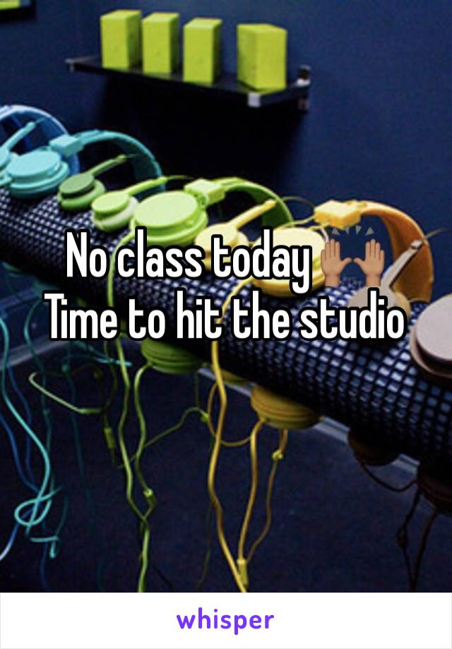 No class today 🙌🏽 Time to hit the studio