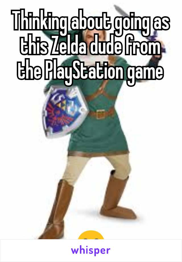 Thinking about going as this Zelda dude from the PlayStation game       😄