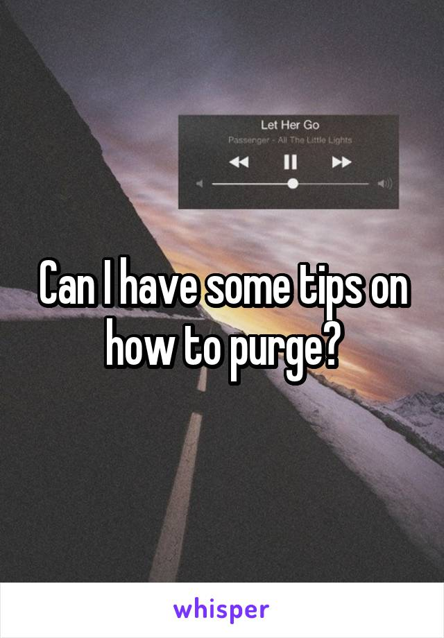 Can I have some tips on how to purge?