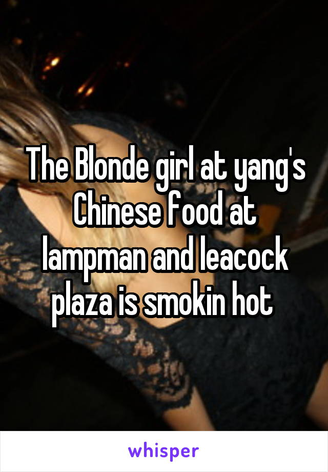 The Blonde girl at yang's Chinese food at lampman and leacock plaza is smokin hot