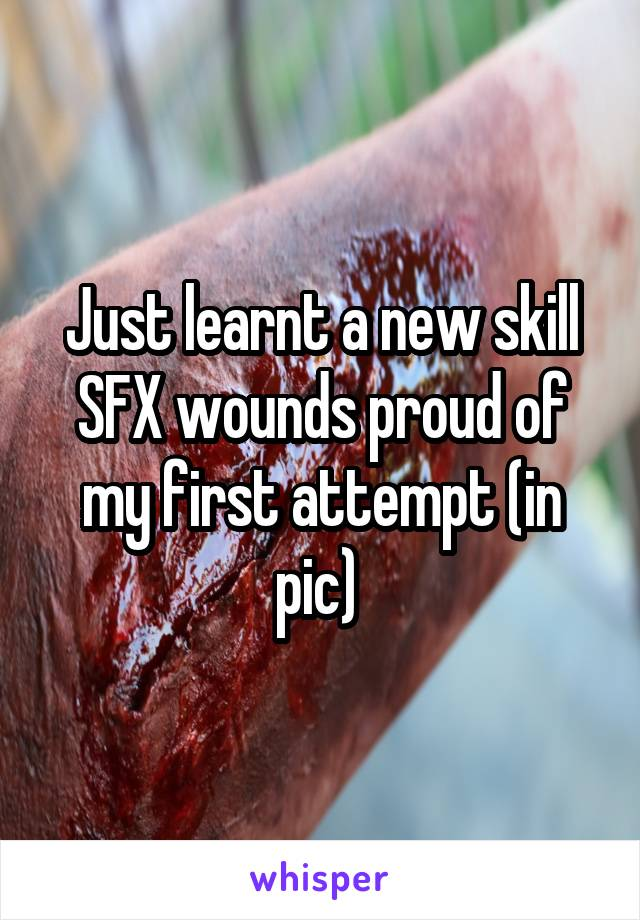 Just learnt a new skill SFX wounds proud of my first attempt (in pic)